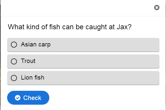 "Appears as a multiple choice question ""What kind of fish can be caust at Jax?"" options: Asian carp, trout, lion fish with a ""Check"" button."